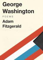 George Washington : Poems by Fitzgerald, Adam © 2016 (Added: 4/6/17)