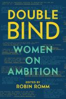 Double Bind : Women On Ambition by Romm, Robin, editor © 2017 (Added: 9/11/17)