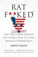 Ratf**ked : The True Story Behind The Secret Plan To Steal America's Democracy by Daley, David © 2016 (Added: 8/12/16)