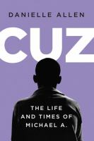 Cuz : Or, The Life And Times Of Michael A. by Allen, Danielle S. © 2017 (Added: 9/18/17)
