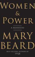 Women & Power : A Manifesto by Beard, Mary © 2017 (Added: 2/5/18)