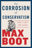 The Corrosion Of Conservatism : Why I Left The Right by Boot, Max © 2018 (Added: 10/16/18)