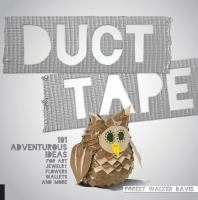 Duct Tape : 101 Adventurous Ideas For Art, Jewelry, Flowers, Wallets, And More by Davis, Forest Walker © 2015 (Added: 8/13/15)