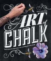 The Art Of Chalk : Techniques & Inspiration For Creating Art With Chalk by Stum, Tracy Lee © 2016 (Added: 8/24/16)