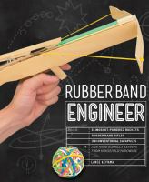 Rubber Band Engineer : Build Slingshot-powered Rockets, Rubber Band Rifles, Unconventional Catapults, And More Guerrilla Gadgets From Household Hardware by Akiyama, Lance © 2016 (Added: 9/7/16)