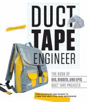 Duct Tape Engineer : The Book Of Big, Bigger, And Epic Duct Tape Projects : From Backpacks To Kayaks, Writing Desks To Rocket Launchers by Akiyama, Lance © 2017 (Added: 9/14/17)