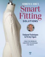 Kenneth D. King's Smart Fitting Solutions : Foolproof Techniques To Fit Any Figure : Read The Wrinkles, Decipher The Message, Fix The Fit by King, Kenneth D. © 2018 (Added: 4/19/18)