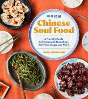 Chinese Soul Food : A Friendly Guide For Homemade Dumplings, Stir-fries, Soups, And More by Chou, Hsiao-Ching © 2018 (Added: 2/7/18)