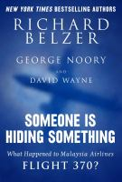 Someone Is Hiding Something : What Happened To Malaysia Airlines Flight 370? by Belzer, Richard © 2015 (Added: 5/12/15)