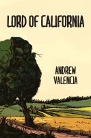 Lord Of California : A Novel by Valencia, Andrew © 2018 (Added: 4/19/18)