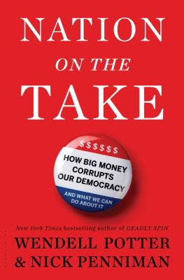 cover of Nation on the take : how big money corrupts our democracy and what we can do about it