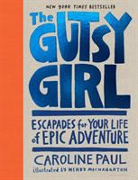 The Gutsy Girl : Escapades For Your Life Of Epic Adventure by Paul, Caroline © 2016 (Added: 4/26/16)