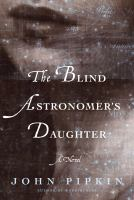 The Blind Astronomer's Daughter : A Novel by Pipkin, John © 2016 (Added: 10/11/16)