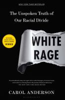 White Rage : The Unspoken Truth Of Our Racial Divide by Anderson, Carol (Carol Elaine) © 2016 (Added: 7/26/16)