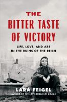 The Bitter Taste Of Victory : Life, Love, And Art In The Ruins Of The Reich by Feigel, Lara © 2016 (Added: 8/29/16)