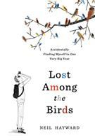 Lost Among The Birds : Accidentally Finding Myself In One Very Big Year by Hayward, Neil © 2016 (Added: 8/29/16)