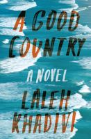 A Good Country : A Novel by Khadivi, Laleh © 2017 (Added: 5/23/17)