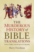 The Murderous History Of Bible Translations : Power, Conflict And The Quest For Meaning by Freedman, Harry © 2016 (Added: 11/29/16)
