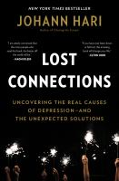 Lost Connections : Uncovering The Real Causes Of Depression-- And The Unexpected Solutions by Hari, Johann © 2018 (Added: 4/11/18)