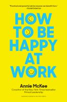 How To Be Happy At Work : The Power Of Purpose, Hope And Friendships by McKee, Annie © 2017 (Added: 11/1/17)