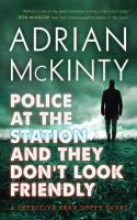 Police At The Station And They Don't Look Friendly : A Detective Sean Duffy Novel by McKinty, Adrian © 2017 (Added: 3/9/17)