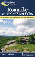 Roanoke And The New River Valley : 40 Spectacular Hikes In Virginia's Southern Applachians by Molloy, Johnny © 2016 (Added: 10/13/16)