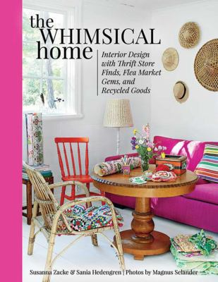 cover of The whimsical home : interior design with thrift store finds, flea market gems, and recycled goods