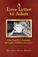 A Love Letter To Adam : Our Family's Journey Through Childhood Cancer by Hodge, Maureen Doyle © 2017 (Added: 9/13/17)