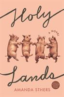 Holy Lands : A Novel by Sthers, Amanda © 2019 (Added: 1/22/19)