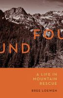 Found : A Life In Mountain Rescue by Loewen, Bree © 2017 (Added: 11/8/17)