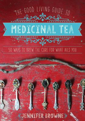 cover of The good living guide to medicinal tea : 50 ways to brew the cure for what ails you