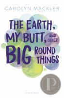 The Earth, My Butt, And Other Big Round Things by Mackler, Carolyn © 2018 (Added: 5/16/18)
