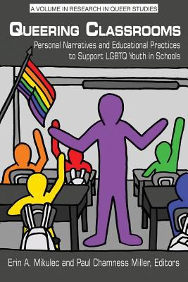 Queering classrooms : personal narratives and educational practice to support LGBTQ youth in schools