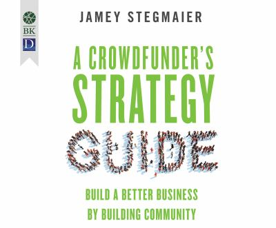 cover of A Crowdfunder's Strategy Guide: Build a Better Business by Building Community