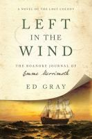 Left In The Wind : The Roanoke Journal Of Emme Merrimoth by Gray, Ed © 2016 (Added: 8/30/16)