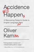 Accidence Will Happen : A Recovering Pedant's Guide To English Language And Style by Kamm, Oliver © 2016 (Added: 9/12/16)