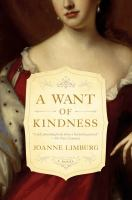 A Want Of Kindness : A Novel by Limburg, Joanne © 2016 (Added: 2/17/17)