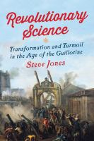Revolutionary Science : Transformation And Turmoil In The Age Of The Guillotine by Jones, Steve © 2017 (Added: 4/14/17)
