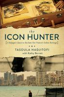 The Icon Hunter : A Refugee's Quest To Reclaim Her Nation's Stolen Heritage by Hadjitofi, Tasoula © 2017 (Added: 9/7/17)