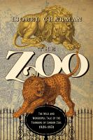 The Zoo : The Wild And Wonderful Tale Of The Founding Of The London Zoo, 1826-1851 by Charman, Isobel © 2017 (Added: 9/11/17)