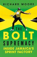 The Bolt Supremacy : Inside Jamaica's Sprint Factory by Moore, Richard © 2017 (Added: 10/11/18)