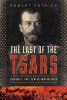 The Last Of The Tsars : Nicholas Ii And The Russian Revolution by Service, Robert © 2017 (Added: 9/19/17)