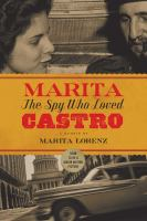 Marita : The Spy Who Loved Castro by Lorenz, Marita © 2017 (Added: 11/1/17)