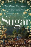 Sugar : The World Corrupted: From Slavery To Obesity by Walvin, James © 2018 (Added: 6/11/18)