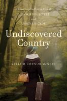 Undiscovered Country : A Novel Inspired By The Lives Of Eleanor Roosevelt And Lorena Hickok by McNees, Kelly O'Connor © 2018 (Added: 6/11/18)