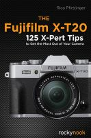 The Fujifilm X-t20 : 125 X-pert Tips To Get The Most Out Of Your Camera by Pfirstinger, Rico © 2017 (Added: 2/7/18)