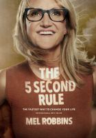 The 5 Second Rule : Transform Your Life, Work, And Confidence With Everyday Courage by Robbins, Mel © 2017 (Added: 1/10/18)