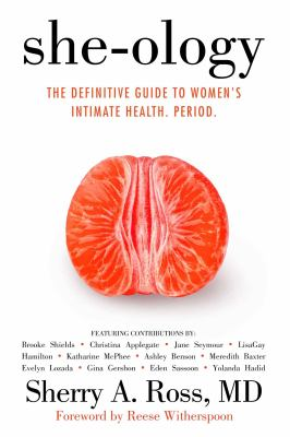 She-ology : the definitive guide to women's intimate health. Period.