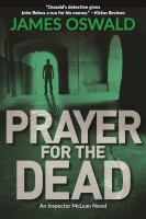 Prayer For The Dead : An Inspector Mclean Novel by Oswald, James © 2017 (Added: 6/16/17)