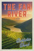 The Far River : A Novel by Wood, Barbara © 2018 (Added: 4/16/18)